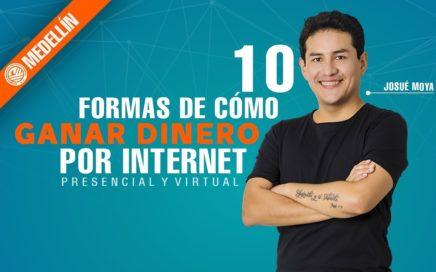 1O Formas De Cómo Ganar Dinero Por Internet con Josué Moya de la Cruz