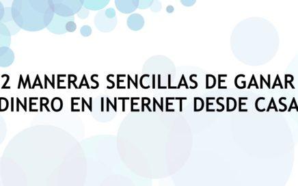 2 Maneras Sencillas De Ganar Dinero En Internet Desde Casa