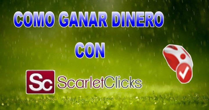 Como Ganar Dinero Con Scarlet Clicks (2017)
