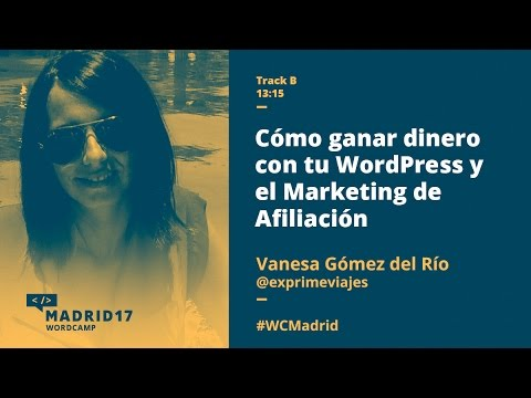 Cómo ganar dinero con WordPress y Marketing de Afiliación - Vanesa Gómez - WordCamp Madrid 2017