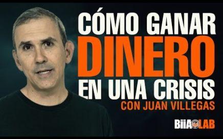 ¿Cómo ganar dinero en una crisis? - Juan Villegas