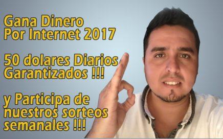 Como Ganar Dinero Por Internet 2017 $50 dolares diarios garantizados