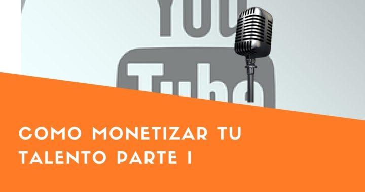 como monetizar tu talento parte I | Como Ganar dinero online 2017