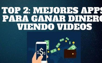TOP 2 MEJORES APPS PARA GANAR DINERO VIENDO VIDEOS EN ANDROID 2017