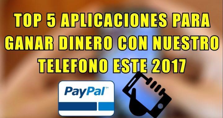 TOP 5 Mejores Aplicaciones Para Ganar Dinero Con El Móvil 2017 | Dinero Gratis Para Paypal [Pagan]