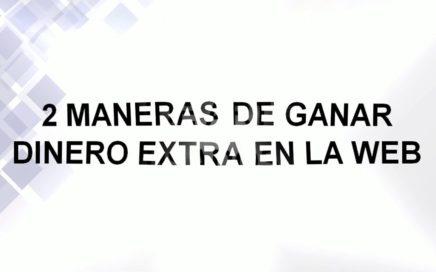 2 Maneras De Ganar Dinero Extra Por La Web