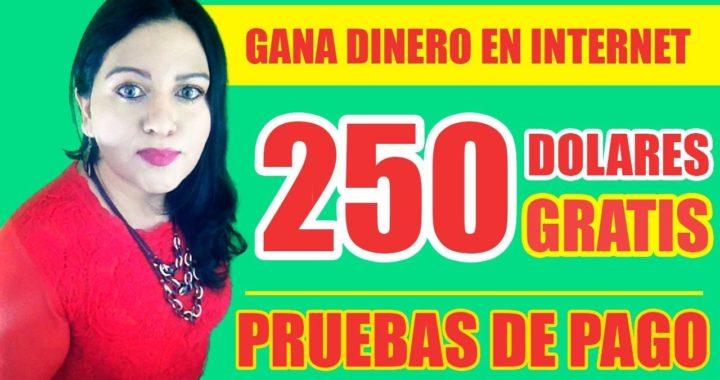 250 DOLARES GRATIS PRUEBAS DE PAGO GANA DINERO EN INTERNET