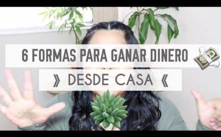 6 FORMAS PARA GANAR DINERO DESDE CASA