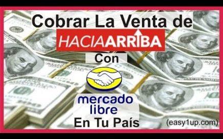Cobrar La Venta de HaciaArriba con Mercado Libre en Tu País