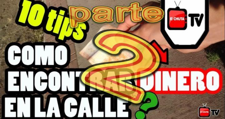 como encontrar dinero en la calle PARTE 2 | 10 tips o trucos | - Chuta tv