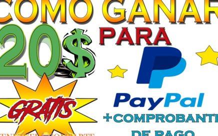 Como ganar 20$ dolares para PAYPAL GRATIS +  COMPROBANTE DE PAGO