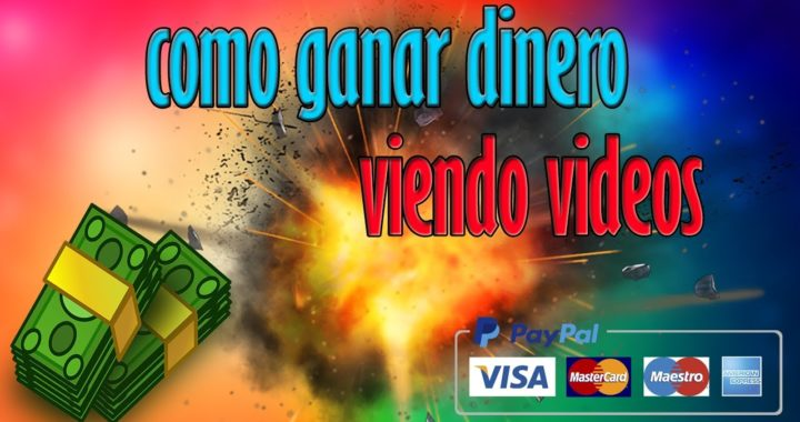 COMO GANAR DINERO VIENDO VIDEOS - GANAR DINERO PAYPAL - 2017