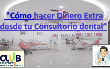 """""""Cómo hacer Dinero Extra desde tu Consultorio dental"""""""
