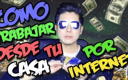 COMO TRABAJAR DESDE TU CASA POR INTERNET Y GANAR MUCHO DINERO | 100% Comprobado 2017