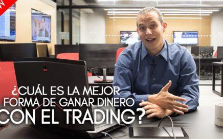 ¿Cuál es la mejor forma de ganar dinero con el Trading?