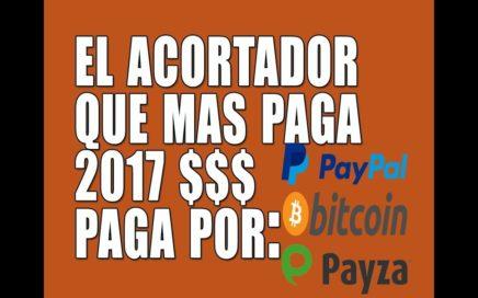 Gana 10$ al Día / El Acortador De Links Que Mas Paga 2017 [$$$ PAYPAL, BITCOIN, PAYZA, PAYEER]