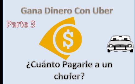 Gana Dinero con UBER  p3 ¿ Cuanto Pagarle a un Chofer ?