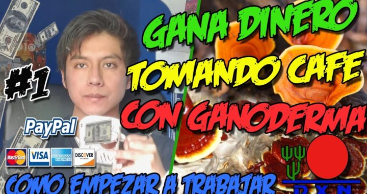 GANA DINERO TOMANDO CAFE CON GANODERMA EL HONGO MILAGROSO | Dinero Fácil 2017 | DXN #1