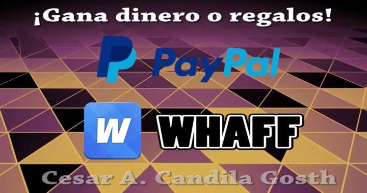 GANAR DINERO EN PAYPAL U OTROS REGALOS (WHAFF)
