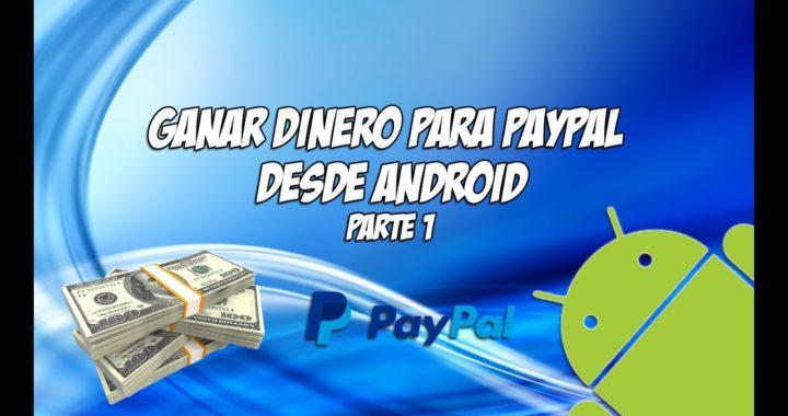 Ganar Dinero para Paypal desde Android  - Parte 1  - Junio 2017