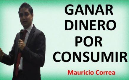 """"""" GANAR DINERO POR CONSUMIR """" Por Mauricio Correa"""