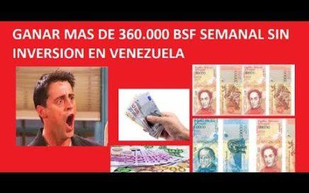 GANAR MAS DE 360 000 BSF SEMANAL SIN INVERTIR EN VENEZUELA
