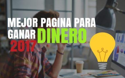 MEJOR PAGINA PARA GANAR DINERO POR INTERNET FACIL 2017