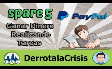 SPARE 5: GANAR DINERO REALIZANDO TAREAS por PAYPAL (MINIMO $1) en DERROTA LA CRISIS