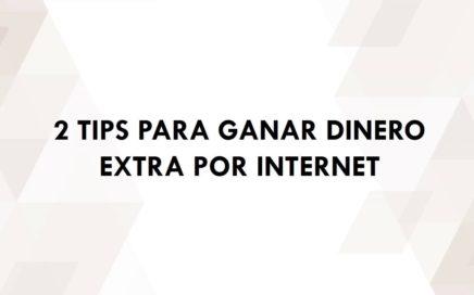 2 Tips Para Ganar Dinero Extra Por Internet