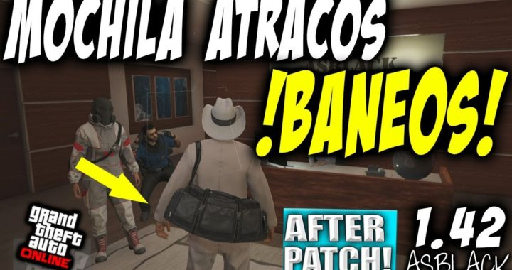 BANEOS EN GTAV - MOCHILA ATRACOS *AFTER PATCH* - GTAV Online 1.42 - BOLSA ATRACOS (PS4 - XBOX One)