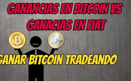 ¿Cómo ganar Bitcoin tradeando? | Ganancias USD Vs Ganancias BTC