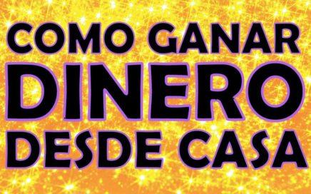 COMO GANAR  DINERO DESDE CASA Y SIN INVERTIR NADA 2017