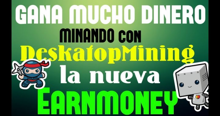 DeskatopMining - Gana dinero SIN HACER NADA - La Nueva EARN MONEY - min de pago 2$