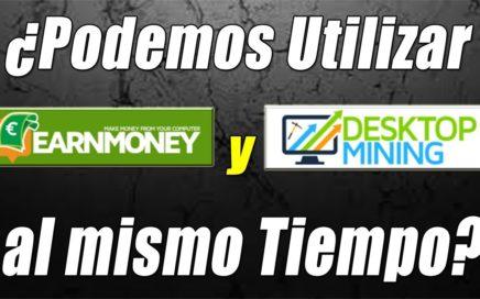 Earn Money Network y Desktop Mining, ¿Podemos trabajar ámbos Programas a la vez? | Gokustian