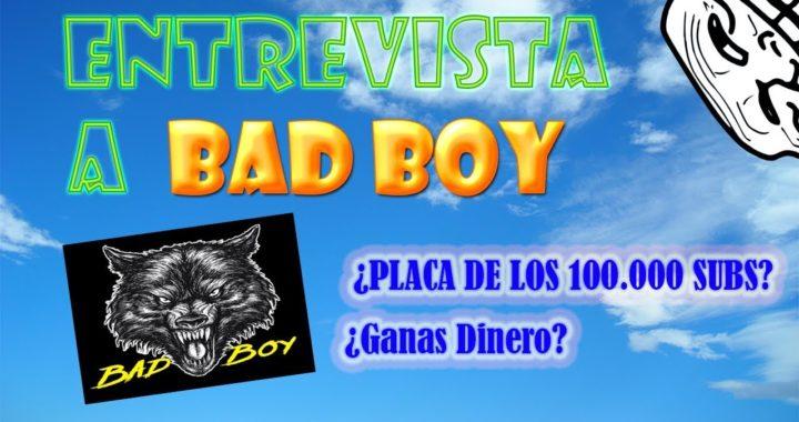 Entrevista A BAD BOY | ¿Gana Dinero? ¿Placa de los 100.000 Subs?