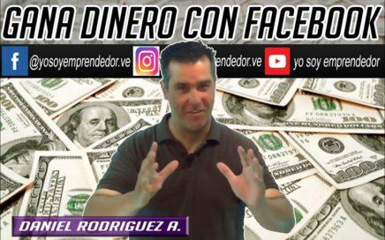 Gana Dinero con Facebook / yo soy emprendedor con:  Daniel Rodriguez