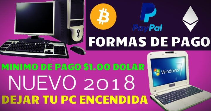 GANAR DINERO POR DEJAR TU PC ENCENDIDA ( MÍNIMO DE RETIRO $1.00 Dolar ) EN PAYPAL LA NUEVA DEL 2018