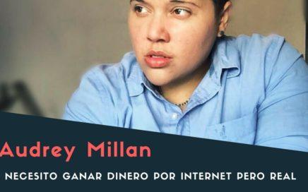 Necesito Ganar Dinero Por Internet Pero Real - Audrey Millan