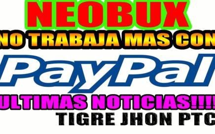 NEOBUX Y PAYPAL NO TRABAJAN MAS | NEOBUX 2018 NOTICIAS IMPORTANTES,CAMBIOS Y NOVEDADES |NEOBUX PTC