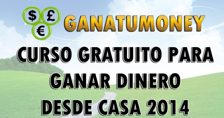 ¡Nuevo Curso! - Curso GRATIS para ganar dinero en Internet desde casa 2014