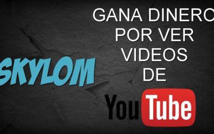 Skylom - Gana Dinero Viendo Videos En Youtube !Aprovecha Nuevo Lanzamiento¡