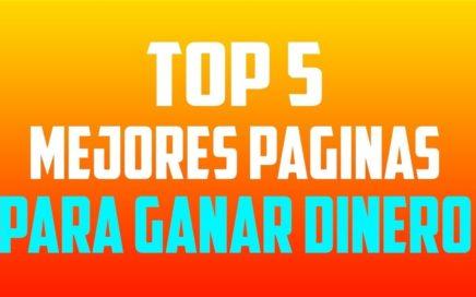 TOP 5 MEJORES PÁGINAS PARA GANAR DINERO POR INTERNET SIN INVERSIÓN  Y A TRAVÉS DE PAYPAL