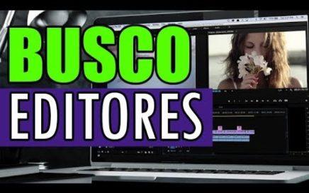 TRABAJA CONMIGO: BUSCO EDITORES DE VÍDEOS (EDITA – CREA – INVENTA – ESCRIBE) Y GANA DINERO