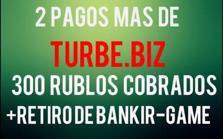 2 PAGOS mas de TURBE.BIZ - 300 RUBLOS COBRADOS +RETIRO de BANKIR-GAME