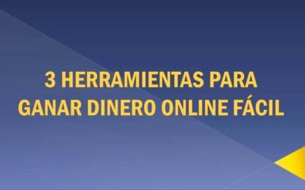 3 Herramientas Para Ganar Dinero Online Fácil