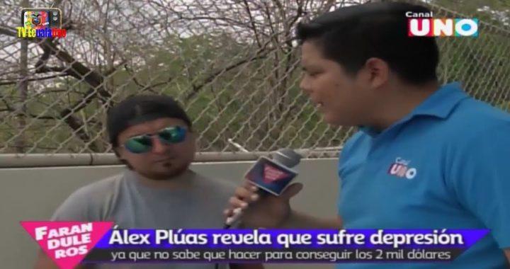 ALEX PLUAS REVELA que SUFRE DEPRESION YA QUE NO SABE QUE HACER PARA CONSEGUIR los 2MIL DOLARES
