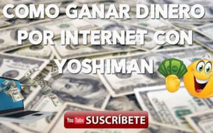 Como Ganar Dinero Por Internet Con Yoshiman 2017