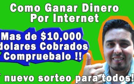 Como Ganar Dinero Por Internet mas de 10,000 dolares cobrados
