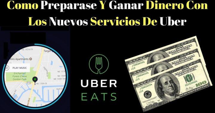 Como Preparase Y Ganar Dinero Con Los Nuevos Servicios De Uber