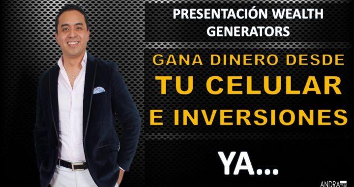 GANA DINERO DESDE TU CELULAR E INVERSIONES YA... WEALTH GENERATORS